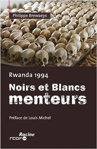 Livres gratuits en ligne Rwanda 1994 : Noirs et Blancs menteurs pdf epub
