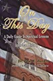 Paperback On This Day: A Daily Guide to Spiritual Lessons in American History Book
