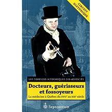 Docteurs, guérisseurs et fossoyeurs: Médecine à Québec du XVIIe au XIXe siècle (La)