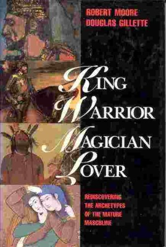 King, Warrior, Magician, Lover: Rediscovering the Archetypes of the Mature Masculine, Moore, Robert L.; Gillette, Douglas