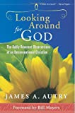 Looking Around for God, James A. Autry, 1573124842