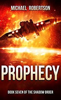 Prophecy: A Space Opera: Book Seven of The Shadow Order by [Robertson, Michael]