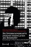 Die Integrationsdebatte zwischen Assimilation und Diversität. Grenzziehungen in Theorie, Kunst und Gesellschaft (Kultur- und Medientheorie)