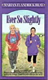 Ever So Slightly, Marian F. Bray, 0806625368