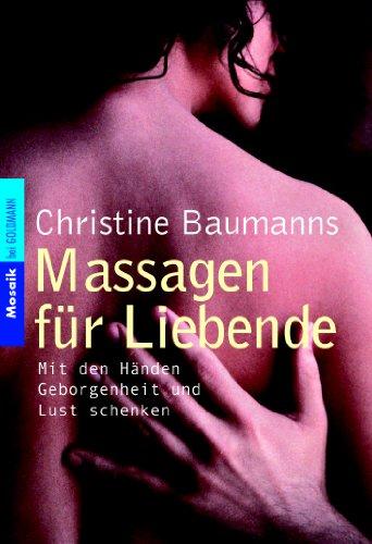 Massagen für Liebende: Mit den Händen Geborgenheit und Lust schenken Taschenbuch – 1. November 2003 Christine Baumanns Goldmann Verlag 3442166098 MAK_GD_9783442166091