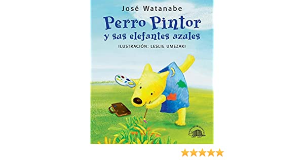 Perro pintor y sus elefantes azules (Spanish Edition): José Watanabe: 9789972403903: Amazon.com: Books