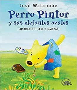 Perro pintor y sus elefantes azules (Spanish Edition) (Spanish) Hardcover – January 1, 2007