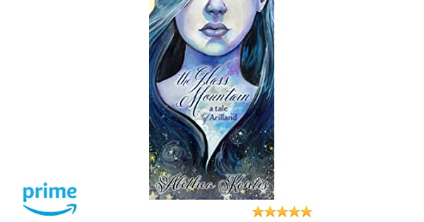 The Glass Mountain A Tale Of Arilland Alethea Kontis