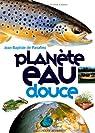 Planète eau douce par Panafieu