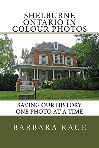 Shelburne Ontario in Colour Photos: Saving Our History One Photo at a Time (Cruising Ontario Book (Trim Verge)