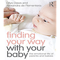 Finding Your Way with Your Baby: The emotional life of parents and babies