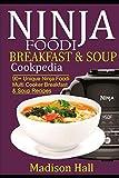 Ninja Foodi Breakfast & Soup Cookpedia: 90+ Unique Ninja Foodi Multi Cooker Breakfast & Soup Recipes (Ninja Cookpedia)