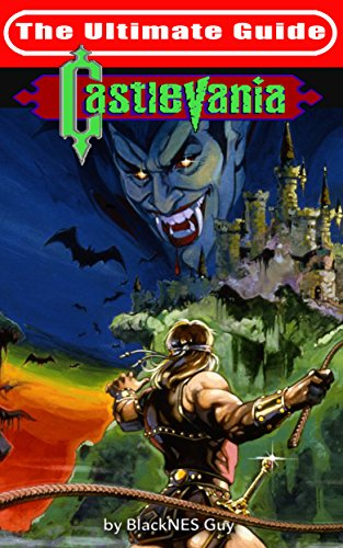 NES Classic: The Ultimate Guide to Castlevania (The Ultimate NES Guide Series Book 5) (English Edition)
