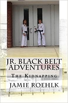 Jr. Black Belt Adventures: The Kidnapping by Jamie Roehlk (2014-07-28)