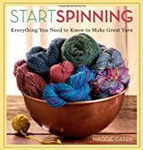 Start Spinning: Everything You Need to Know to Make Great Yarn by Casey, Maggie (2008)