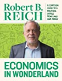 img - for Economics In Wonderland: Robert Reich's Cartoon Guide To A Political World Gone Mad And Mean book / textbook / text book