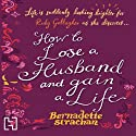 How to Lose a Husband and Gain a Life Audiobook by Bernadette Strachan Narrated by Annie Aldington