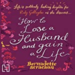 How to Lose a Husband and Gain a Life | Bernadette Strachan