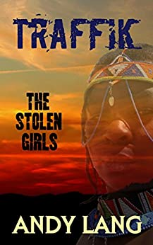 Traffik: The Stolen Girls by [Andy Lang]