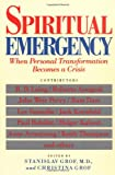 Spiritual Emergency: When Personal Transformation Becomes a Crisis (New Consciousness Readers)