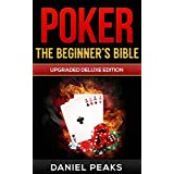 Poker: The Beginner's Bible - Poker Strategy, Omaha, Texas Hold'Em, Passive Income (Making Money Online, Make Money, Blackjack, Passive Income, Poker Strategy, Financial Freedom)