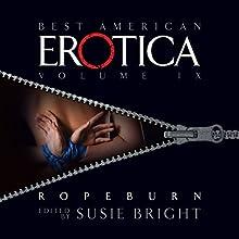 The Best American Erotica, Volume 9: Ropeburn Audiobook by Susie Bright, Jamie Callan, Maggie Estep Narrated by Susie Bright, Kathe Mazur, Stephen Hoye, Stefan Rudnicki