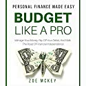 Budget like a Pro: Manage Your Money, Pay off Your Debts, and Walk the Road of Financial Independence: Personal Finance Made Easy Audiobook by Zoe McKey Narrated by Whitney B. Gregory