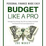 Budget like a Pro: Manage Your Money, Pay off Your Debts, and Walk the Road of Financial Independence: Personal Finance Made Easy | Zoe McKey