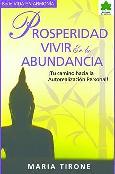 Prosperidad: Vivir en la Abundancia: Tu camino a la autorrealizacion personal (VIDA EN ARMONIA nº 1) (Spanish Edition) by [Tirone, María]