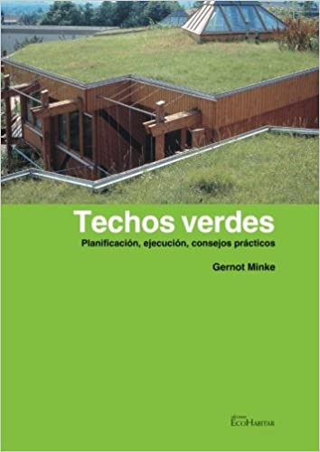 Techos verdes (Nueva edición) (Spanish Edition): Gernot Minke: 9788460944317: Amazon.com: Books