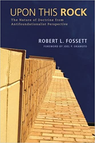 Book Upon This Rock: The Nature of Doctrine from Antifoundationalist Perspective by Robert L. Fossett (2013-06-19)