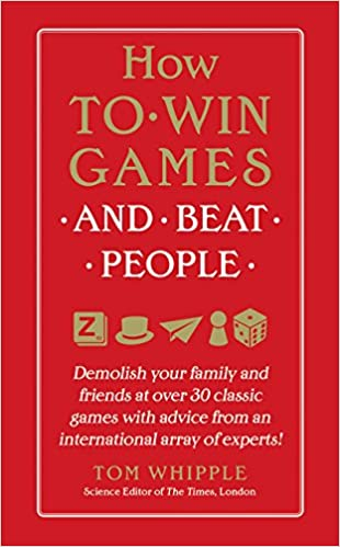 How to Win Games and Beat People: Demolish Your Family and Friends at Over 30 Classic Games with Advice from an International Array of Experts: Amazon.es: Whipple, Tom: Libros en idiomas extranjeros