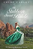 His Stubborn Sweet Bride: A Christian Historical Romance Novel by  Chloe Carley in stock, buy online here