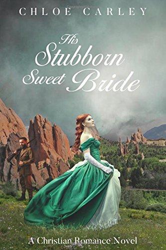 His Stubborn Sweet Bride: A Christian Historical Romance Novel