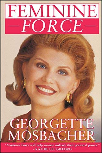 Feminine Force: Release the Power Within You to Create the Life You Deserve by Georgette Mosbacher (1994-09-01) ()