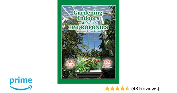75fda976b4 Amazon.com  Gardening Indoors with Soil   Hydroponics (9781878823328)   George Van Patten  Books
