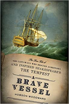 A Brave Vessel: The True Tale of the Castaways Who Rescued Jamestown and Inspired Shakespeare'sThe Tempest
