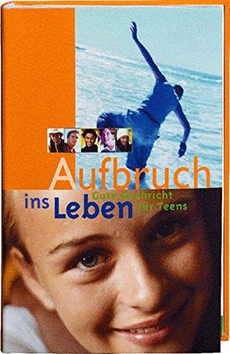 Aufbruch ins Leben - Gute Nachricht für Teens: Buch + Bibel-CD-ROM