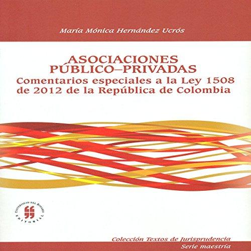 Descargar Libro Asociaciones Público-privadas: Comentarios Especiales A La Ley 1508 De 2012 De La República De Colombia Hernández Ucrós María Mónica