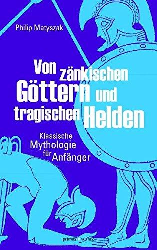 Von zänkischen Göttern und tragischen Helden: Klassische Mythologie für Anfänger