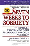 Seven Weeks to Sobriety: The Proven Program to Fight Alcoholism through Nutrition by Joan Mathews Larson (1997) Paperback
