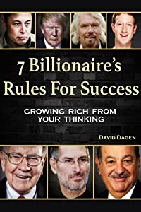 7 Billionaire's Rules For Success: Growing Rich From Your Thinking from CreateSpace Independent Publishing Platform