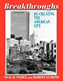 Breakthroughs : Re-Creating the American City, Peirce, Neal R. and Guskind, Robert, 1412848431