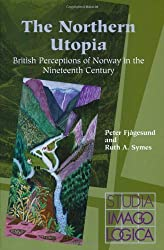 The Northern Utopia: British Perceptions of Norway in the Nineteenth Century (Studia Imagologica 10) by Peter Fjagesund (2003-06-25)