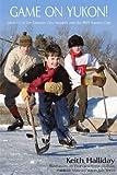 Game on Yukon!, Keith Halliday, 1440145482