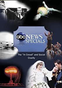 """ABC News Specials The """"In Crowd"""" and Social Cruelty"""
