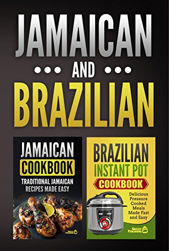 Jamaican Cookbook: Traditional Jamaican Recipes Made Easy & Brazilian Instant Pot Cookbook: Delicious Pressure Cooked Meals Made Fast and Easy (Two Cookbook Bundle) by Grizzly Publishing