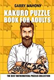 Kakuro Puzzle Book For Adults: The Best Mathematical Puzzles Collection (Kakuro Puzzles)