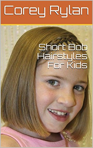 Short Bob Hairstyles For Kids Kindle Edition By Corey Rylan