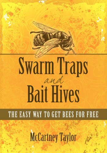 Swarm Traps and Bait Hives: The easy way to get bees for free. [Paperback] [2011] (Author) McCartney M Taylor